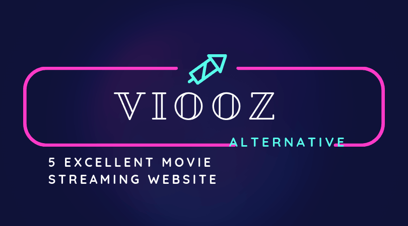 Viooz Alternatives - 5 Excellent Movie Streaming Website 2019