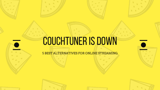 CouchTuner is Down - 5 Best Alternatives For Online Streaming
